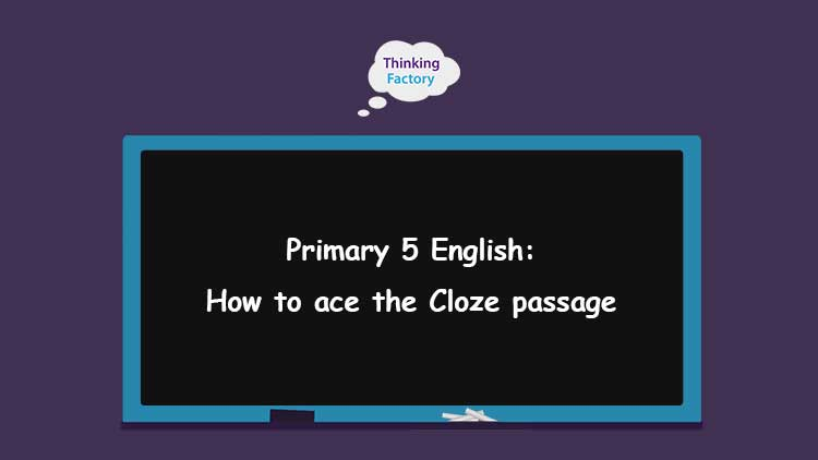 Primary 5 english cloze passage tips