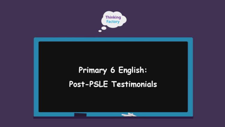 Primary 6 English Tuition Post-PSLE Testimonials